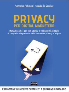 Visualizza l'immagine Privacy per digital marketers. Manuale pratico per web agency e freelance finalizzato al completo adeguamento alla normativa privacy in vigore (Italiano)